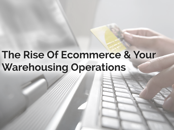 The effects of the rise of ecommerce on your warehousing operations