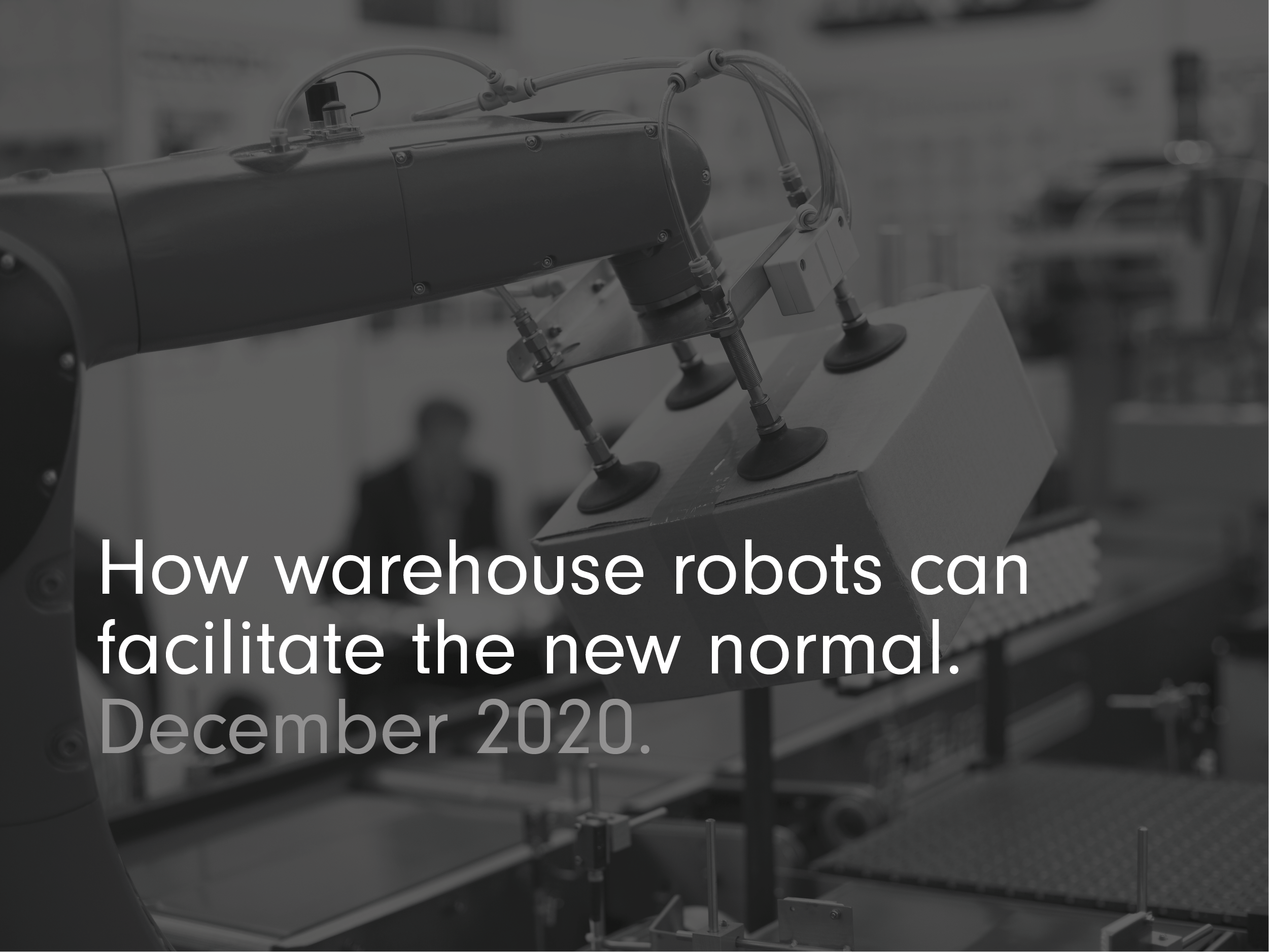 Pandemic: how warehouse robots can facilitate the new normal.