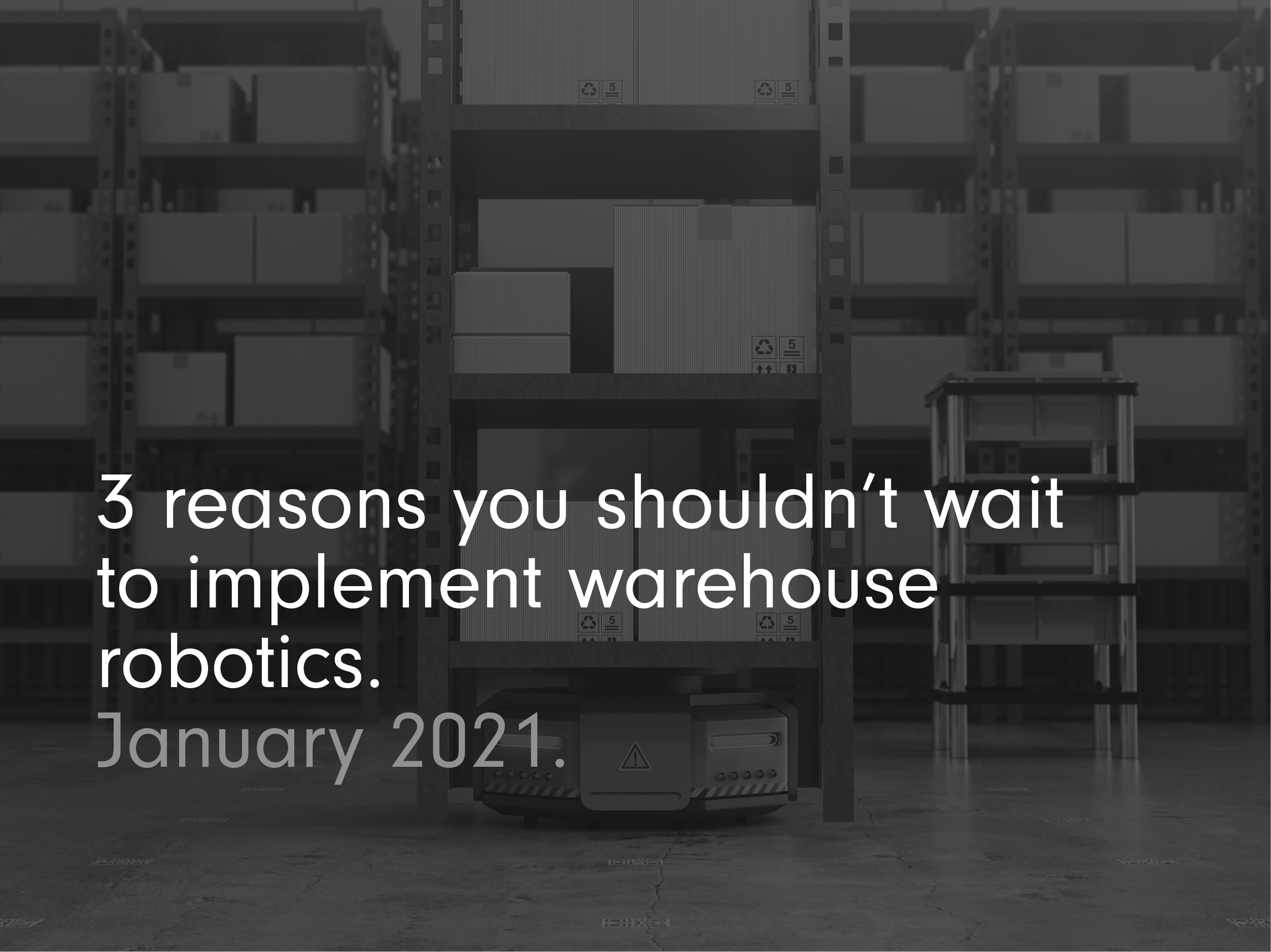 3 Reasons You Shouldn't Wait to Implement Warehouse Robots.